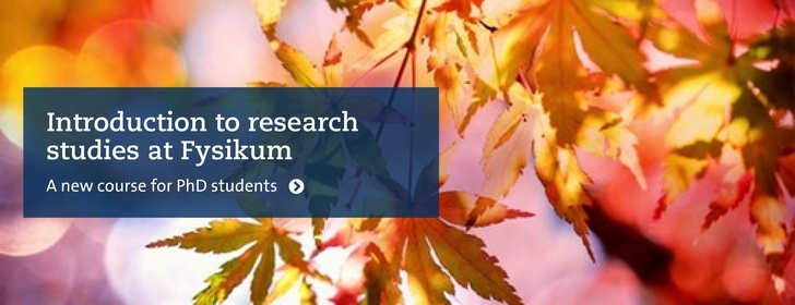 Introduction to research studies at Fysikum